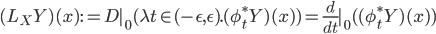(L_X Y)(x) := D|_0 (\lambda t\in (-\epsilon, \epsilon). (\phi_t^* Y)(x)) = \frac{d}{dt}|_0 ( (\phi_t^* Y)(x) )