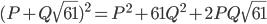 (P + Q\sqrt{61})^2 = P^2 + 61Q^2 + 2PQ\sqrt{61}