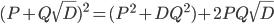 (P + Q\sqrt{D})^2 = (P^2 + DQ^2) + 2PQ\sqrt{D}