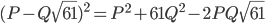 (P - Q\sqrt{61})^2 = P^2 + 61Q^2 - 2PQ\sqrt{61}