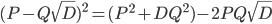 (P - Q\sqrt{D})^2 = (P^2 + DQ^2) - 2PQ\sqrt{D}