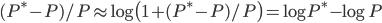 (P^\ast - P)/P \approx \log \bigl( 1 + (P^\ast - P)/P \bigr) = \log P^\ast - \log P
