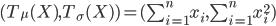 (T_{\mu}(X),T_{\sigma}(X))=(\sum_{i=1}^n x_i,\sum_{i=1}^n x_i^2)
