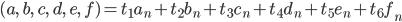 (a,\ b,\ c,\ d,\ e,\ f) = t_1a_n+t_2b_n+t_3c_n+t_4d_n+t_5e_n+t_6f_n