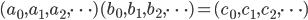 (a_0, a_1, a_2, \cdots )   (b_0, b_1, b_2, \cdots ) = (c_0, c_1, c_2, \cdots )