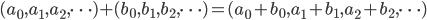 (a_0, a_1, a_2, \cdots ) + (b_0, b_1, b_2, \cdots ) = (a_0+b_0, a_1+b_1, a_2+b_2, \cdots )