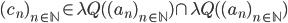 (c_n)_{n \in \mathbb{N}} \in \lambda_\mathbb{Q}( (a_n)_{n \in \mathbb{N}} ) \cap \lambda_\mathbb{Q}( (a_n)_{n \in \mathbb{N}} )