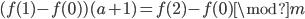 (f(1) - f(0))(a+1) = f(2) - f(0) \mod m