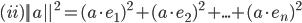 (ii) || a ||^2 =  {(a \cdot e_1)}^2 + {(a \cdot e_2)}^2 + ...  + {(a \cdot e_n)}^2