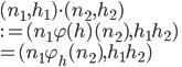 (n_1, h_1)\cdot (n_2, h_2)\\:= (n_1\varphi(h)(n_2), h_1h_2)\\=(n_1\varphi_h(n_2), h_1h_2)