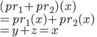 (pr_1 + pr_2)(x) \\ = pr_1(x) + pr_2(x) \\ = y + z = x