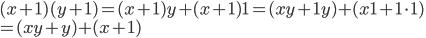 (x + 1)(y + 1) = (x + 1)y + (x + 1)1 = (xy + 1y) + (x1 + 1\cdot 1) \\ = (xy + y) + (x + 1)