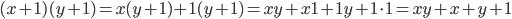 (x + 1)(y + 1) = x(y + 1) + 1(y + 1) = xy + x1 + 1y + 1\cdot 1 = xy + x + y + 1