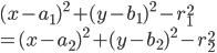 (x-a_1)^2 + (y-b_1)^2  - r_1^2 \\=(x-a_2)^2 + (y-b_2)^2  - r_2^2