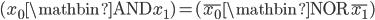 (x_0 \mathbin{\mathrm{AND}} x_1) = (\overline{x_0} \mathbin{\mathrm{NOR}} \overline{x_1})