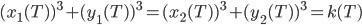 (x_1(T) )^3 + (y_1(T) )^3 = (x_2(T) )^3 +(y_2(T) )^3 = k(T)