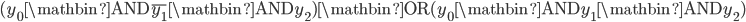(y_0 \mathbin{\mathrm{AND}} \overline{y_1} \mathbin{\mathrm{AND}} y_2) \mathbin{\mathrm{OR}} (y_0 \mathbin{\mathrm{AND}} y_1 \mathbin{\mathrm{AND}} y_2)