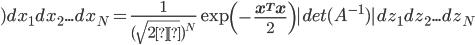 )dx_1dx_2...dx_N=\frac{1}{(\sqrt{2π})^N} \exp \left( -\frac {\bf x^Tx} {2} \right)|det(A^{-1})|dz_1dz_2...dz_N