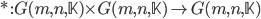 *: G(m, n, \mathbb{K}) \times G(m, n, \mathbb{K}) \to G(m, n, \mathbb{K})