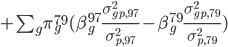 +\sum_{g}\pi_{g}^{79}(\beta_{g}^{97}\frac{\sigma_{gp,97}^{2}}{\sigma_{p,97}^{2}}-\beta_{g}^{79}\frac{\sigma_{gp,79}^{2}}{\sigma_{p,79}^{2}})