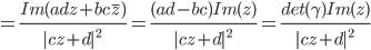 =  \frac {Im (ad z + bc \overline z) } { c z+d ^{2}} = \frac {(ad - bc) Im(z) } { c z+d ^{2}}= \frac { det(\gamma) Im(z) } { c z+d ^{2}}