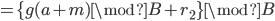 = \{ g(a + m) \mod B + r_2  \} \mod B