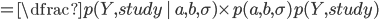 = \dfrac{p(Y,study\,|\, a,b,\sigma)\times p(a,b,\sigma)}{p(Y,study)}