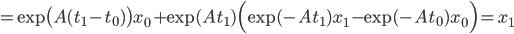 = \exp \bigl( A(t_1-t_0) \bigr) x_0 + \exp(A t_1) \Bigl( \exp(-At_1)x_1 - \exp(-At_0) x_0 \Bigr) = x_1
