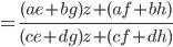 = \frac {(ae + bg)z + (af + bh)} {(ce  +dg)z + (cf + dh)}