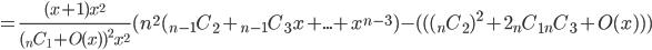 = \frac {(x+1) x^{2} } { ( {}_n C_1 + O(x) )^{2}x^{2}} ( n^{2} ({}_{n-1} C_2 + {}_{n-1} C_3 x + ... + x^{n-3}) -  ( (({}_n C_2)^{2} + 2 {}_n C_1 {}_n C_3 + O(x)  ) )