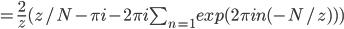 = \frac {2} {z} ( z/N - \pi i - 2 \pi i \sum_{n=1} exp(2 \pi i n (-N/z)))