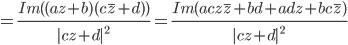 = \frac {Im ( (az + b) (c \overline {z} + d)) } { c z+d ^{2}} = \frac {Im (ac z \overline z + bd + ad z + bc \overline z) } { c z+d ^{2}}