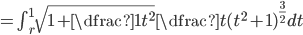 = \int ^{1}_{r}\sqrt{1+\dfrac{1}{t^{2}}}\dfrac{t}{(t^2+1)^{\frac{3}{2}}}dt