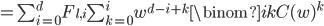 = \sum_{i=0}^{d} F_{l, i} \sum_{k=0}^{i} w^{d-i+k} \binom {i} {k}  C(w)^{k}