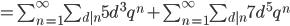 = \sum_{n=1}^{\infty} \sum_{d|n} 5 d^{3} q^{n} + \sum_{n=1}^{\infty} \sum_{d|n} 7 d^{5} q^{n}