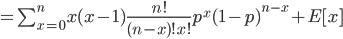 = \sum_{x=0}^{n} x(x-1) \frac{n!}{(n-x)! x!}  p^x (1-p)^{n-x} +E[x]