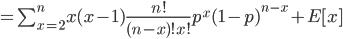 = \sum_{x=2}^{n} x(x-1) \frac{n!}{(n-x)! x!}  p^x (1-p)^{n-x} +E[x]