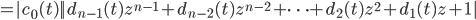 = | c_{0}(t) | | d_{n-1}(t) z^{n-1} + d_{n-2}(t) z^{n-2} + \cdots + d_{2}(t) z^{2} + d_{1}(t) z + 1 |