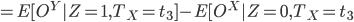 = E[O^Y | Z = 1, T_X = t_3 ] -  E[O^X | Z = 0, T_X = t_3