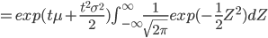 = exp(t\mu +\frac{t^2 \sigma^2}{2}) \int_{-\infty}^{\infty} \frac{1}{\sqrt{2 \pi}} exp(-\frac{1}{2}  Z^2 ) dZ