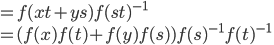 = f(xt+ys)f(st)^{-1}\\  = (f(x)f(t)+f(y)f(s))f(s)^{-1}f(t)^{-1}