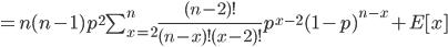 = n(n-1)p^2\sum_{x=2}^{n} \frac{(n-2)!}{(n-x)! (x-2)!}  p^{x-2} (1-p)^{n-x} +E[x]