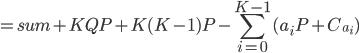 = sum +  KQP + K(K-1) P - \displaystyle \sum _{i=0}^{K-1} ( a_iP + C_{a_i} )