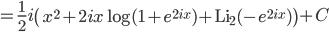 =\frac{1}{2}i \left(x^{2}+2ix \log(1+e^{2ix})+{\rm Li}_{2}(-e^{2ix}) \right)+C