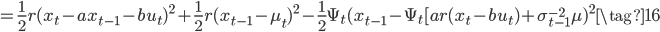 =\frac{1}{2}r(x_t-ax_{t-1}-bu_t)^{2}+\frac{1}{2}r(x_{t-1}-\mu_t)^{2}-\frac{1}{2}\Psi_t(x_{t-1}-\Psi_t[ar(x_t-bu_t)+\sigma_{t-1}^{-2}\mu)^{2} \tag{16}