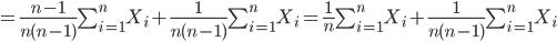 =\frac{n-1}{n(n-1)}\sum_{i=1}^{n}X_i+\frac{1}{n(n-1)}\sum_{i=1}^{n}X_i=\frac{1}{n}\sum_{i=1}^{n}X_i+\frac{1}{n(n-1)}\sum_{i=1}^{n}X_i