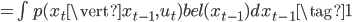 =\int p(x_t \vert x_{t-1},u_t) bel(x_{t-1})dx_{t-\ 1}\tag{1}