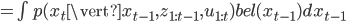 =\int p(x_t \vert x_{t-1},z_{1:t-1},u_{1:t}) bel(x_{t-1})dx_{t- 1}