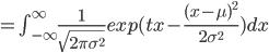 =\int_{-\infty}^{\infty} \frac{1}{\sqrt{2 \pi \sigma^2}} exp(tx-\frac{(x-\mu)^2}{2 \sigma^2}) dx