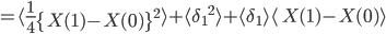 =\langle  \frac{1}{4} \left\{ X(1) - X(0) \right\}^{2} \rangle + \langle {\delta_{1}}^{2} \rangle + \langle  {\delta_{1}}\rangle  \langle  \ X(1) - X(0) \rangle